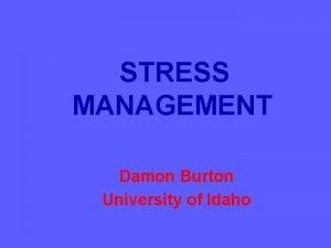 STRESS MANAGEMENT Damon Burton University of Idaho MISCONCEPTION