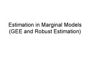 Estimation in Marginal Models GEE and Robust Estimation
