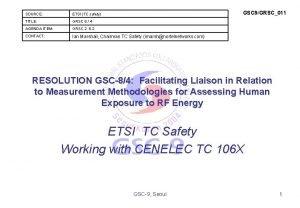 GSC 9GRSC011 SOURCE ETSI TC safety TITLE GRSC