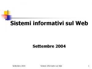 Sistemi informativi sul Web Settembre 2004 Sistemi informativi