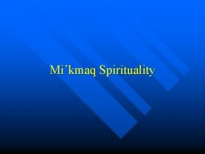 Mikmaq Spirituality Some Aspects of Mikmaq Spirituality Feathers