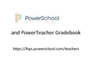 and Power Teacher Gradebook https lhps powerschool comteachers
