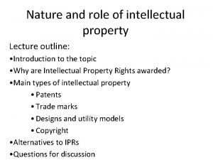 Nature and role of intellectual property Lecture outline