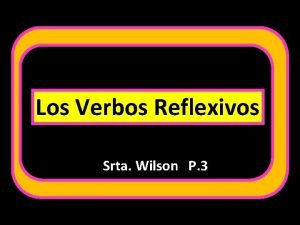 Los Verbos Reflexivos Srta Wilson P 3 Qu