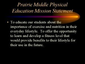 Prairie Middle Physical Education Mission Statement To educate
