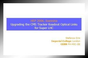 HEP 2006 Ioannina Upgrading the CMS Tracker Readout