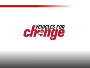 The Vehicles for Change Mission Vehicles for Change