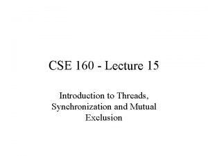 CSE 160 Lecture 15 Introduction to Threads Synchronization