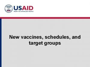 New vaccines schedules and target groups Old schedule