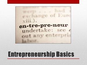 Entrepreneurship Basics What is an Entrepreneur A person