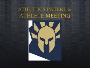 ATHLETICS PARENT ATHLETE MEETING SPARTAN ATHLETIC MISSION THE