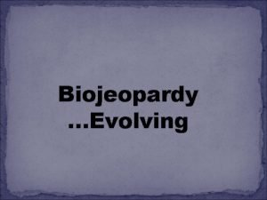 Biojeopardy Evolving Descent with Modification 100 200 300