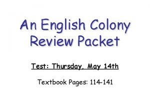 An English Colony Review Packet Test Thursday May