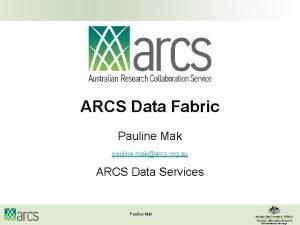 ARCS Data Fabric Pauline Mak pauline makarcs org