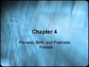 Chapter 4 Prenatal Birth and Postnatal Periods A