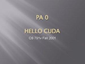 PA 0 HELLO CUDA CS 791 v Fall