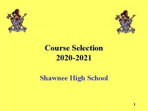 Course Selection 2020 2021 Shawnee High School 1