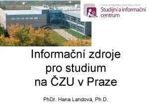 Informan zdroje pro studium na ZU v Praze