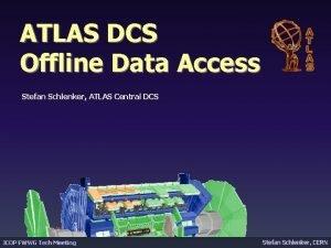 ATLAS DCS Offline Data Access Stefan Schlenker ATLAS