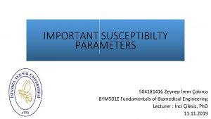 IMPORTANT SUSCEPTIBILTY PARAMETERS 504181416 Zeynep rem akrca BYM