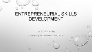 ENTREPRENEURIAL SKILLS DEVELOPMENT JACCO STOLKER YEREVAN NOVEMBER 28