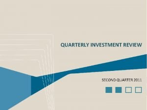 QUARTERLY INVESTMENT REVIEW SECOND QUARTER 2011 Markets Update