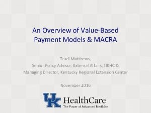 An Overview of ValueBased Payment Models MACRA Trudi