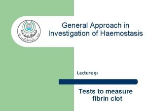 General Approach in Investigation of Haemostasis Lecture 9