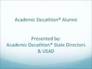 Academic Decathlon Alumni Presented by Academic Decathlon State