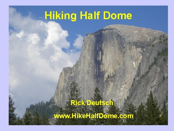 Hiking Half Dome Rick Deutsch www Hike Half