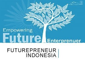 FUTUREPRENEUR INDONESIA LATAR BELAKANG INDONESIA GILA SOSMED USIA