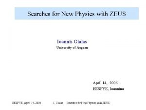 Searches for New Physics with ZEUS Ioannis Gialas