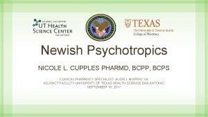 Newish Psychotropics NICOLE L CUPPLES PHARMD BCPP BCPS