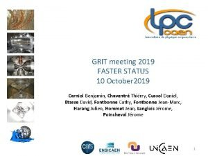 GRIT meeting 2019 FASTER STATUS 10 October 2019