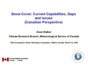 Snow Cover Current Capabilities Gaps and Issues Canadian