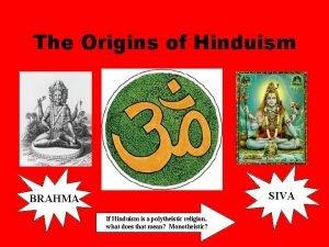 The Origins of Hinduism SIVA BRAHMA If Hinduism