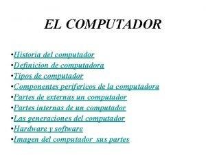 EL COMPUTADOR Historia del computador Definicion de computadora