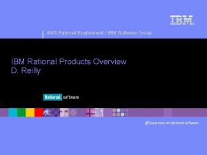 AMS Rational Enablement IBM Software Group IBM Rational