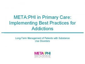 META PHI in Primary Care Implementing Best Practices