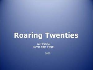 Roaring Twenties Amy Fletcher Byrnes High School 2007