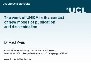 UCL LIBRARY SERVICES The work of UNICA in
