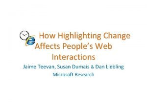 How Highlighting Change Affects Peoples Web Interactions Jaime