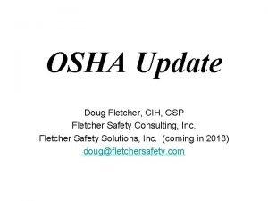 OSHA Update Doug Fletcher CIH CSP Fletcher Safety