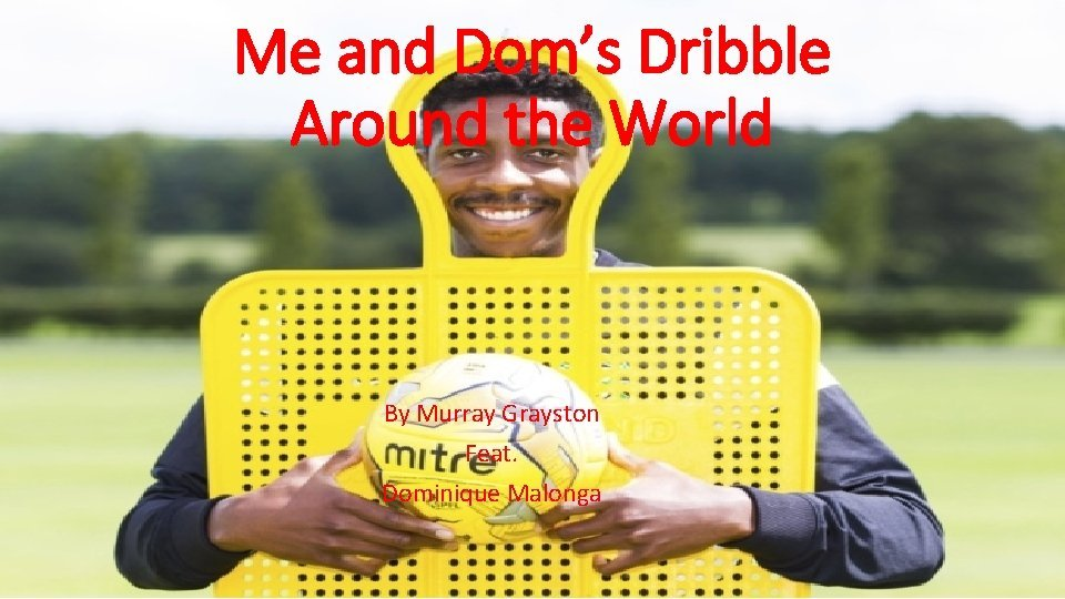 Me and Doms Dribble Around the World By