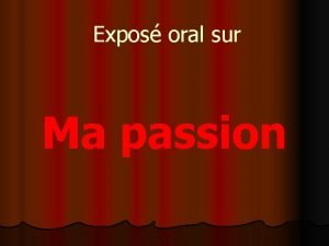 Expos oral sur Ma passion Ma passion Je