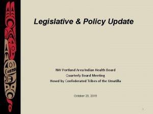 Legislative Policy Update NW Portland Area Indian Health