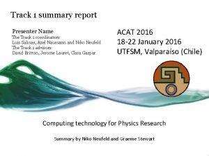 Track 1 summary report Presenter Name The Track