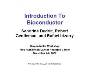 Introduction To Bioconductor Sandrine Dudoit Robert Gentleman and