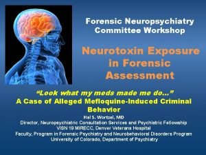 Forensic Neuropsychiatry Committee Workshop Neurotoxin Exposure in Forensic