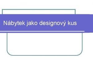 Nbytek jako designov kus Nbytek jako designov kus